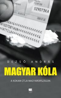Magyar kóla : a kokain útja Magyarországon