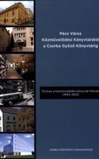 Pécs Város Közművelődési Könyvtárától a Csorba Győző Könyvtárig