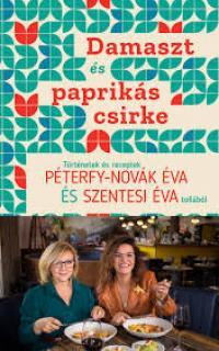 Damaszt és paprikás csirke : történetek és receptek Péterfy-Novák Éva és Szentesi Éva tollából Elsődleges fülek